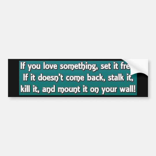 If You Love Something Bumper Sticker