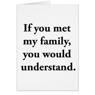 If You Met My Family, You Would Understand Greeting Card