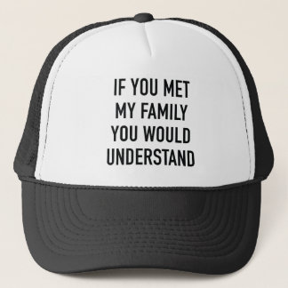 If You Met My Family You Would Understand Trucker Hat