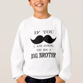 If you must ask, I am going to be a big brother Sweatshirt