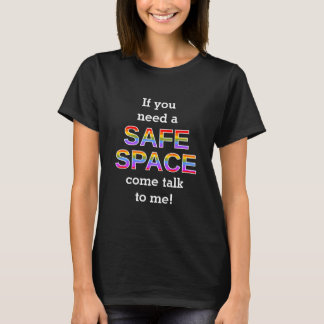 If you need a SAFE SPACE come talk to me! T-Shirt