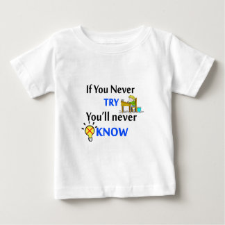 If you never try you'll never know baby T-Shirt