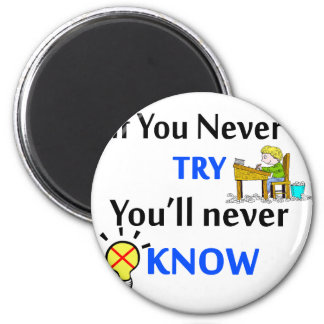 If you never try you'll never know magnet