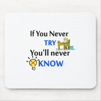 If you never try you'll never know mouse pad