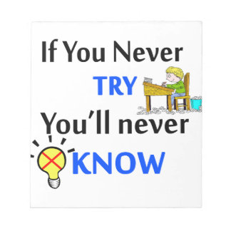 If you never try you'll never know notepad