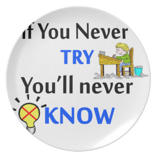 If you never try you'll never know party plates