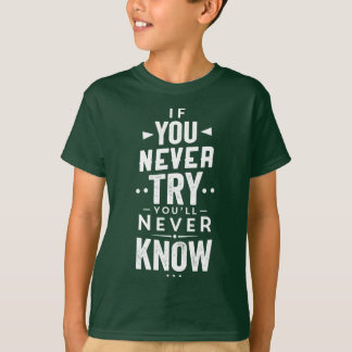 If You Never Try You'll Never Know | Shirt