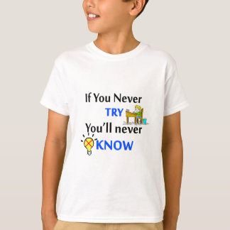 If you never try you'll never know T-Shirt