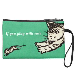"""If you play with cats, expect to be scratched"" Wristlet Purse"
