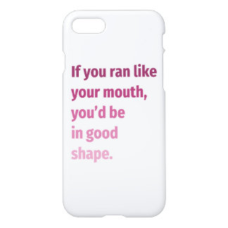 If you ran like your mouth... iPhone 8/7 case