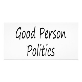 If You re A Good Person Politics Is Not Your Field Photo Cards