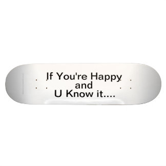 If You're Happy and U know it... Skate Decks