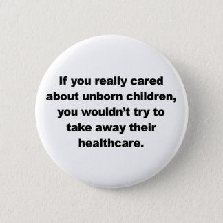 If you really cared about unborn children 2 inch round button