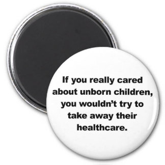If you really cared about unborn children 2 inch round magnet
