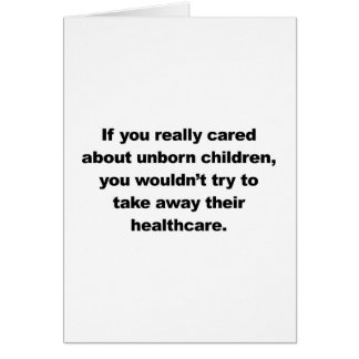 If you really cared about unborn children card