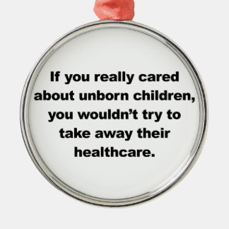 If you really cared about unborn children metal ornament