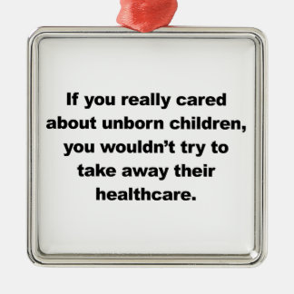 If you really cared about unborn children Silver-Colored square ornament
