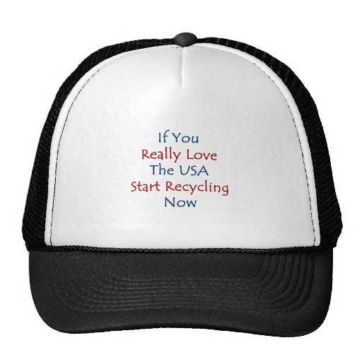 if you really love the usa start recycling now trucker hats