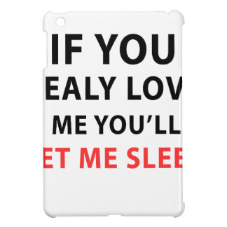 If You Realy Love Me You'll Let Me Sleep Case For The iPad Mini