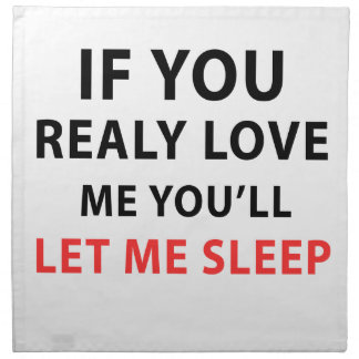 If You Realy Love Me You'll Let Me Sleep Napkin