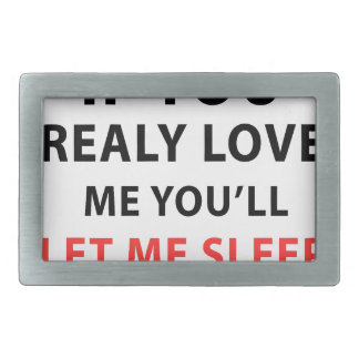If You Realy Love Me You'll Let Me Sleep Rectangular Belt Buckles