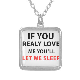 If You Realy Love Me You'll Let Me Sleep Silver Plated Necklace