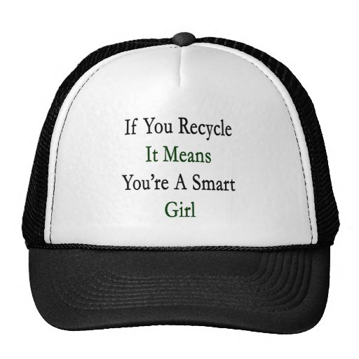 If You Recycle It Means You're A Smart Girl Hat