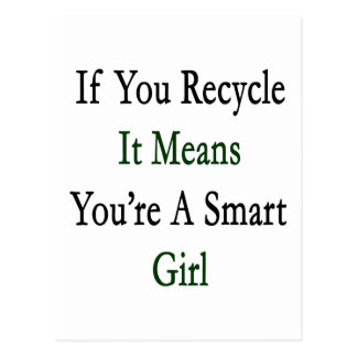 If You Recycle It Means You're A Smart Girl Post Card