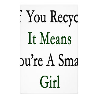 If You Recycle It Means You're A Smart Girl Customized Stationery
