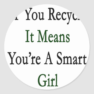 If You Recycle It Means You're A Smart Girl Sticker