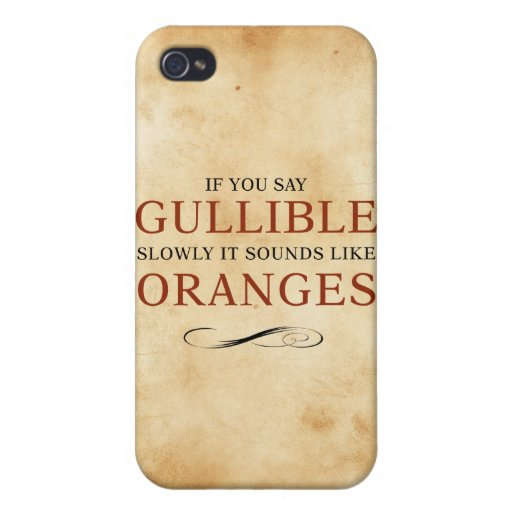 If you say Gullible slowly, it sounds like Oranges iPhone 4 Covers