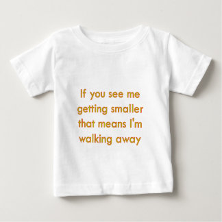 if you see me getting smaller.... shirt