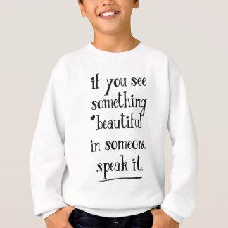If you see something beautiful, speak it. sweatshirt