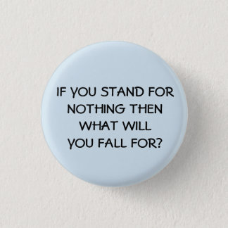 If You Stand For Nothing 1 Inch Round Button