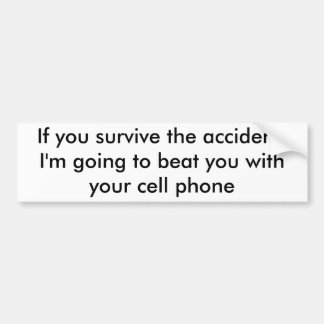 If you survive the accident,I'm going to beat y... Bumper Sticker