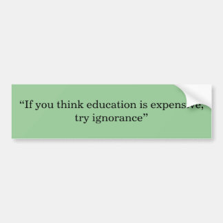 """""""If you think education is expensive, try ignor... Bumper Sticker"""