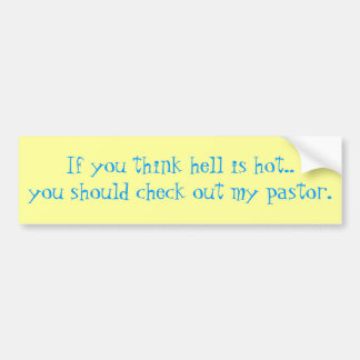 If you think hell is hot..you should check out ... bumper sticker