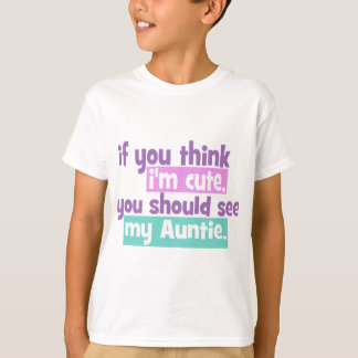 If you think Im Cute - Auntie T-Shirt