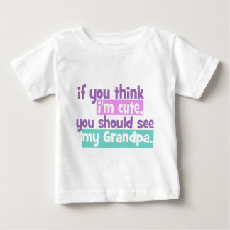 If you think Im Cute - Grandpa Baby T-Shirt