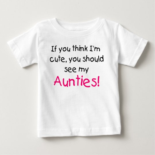 If you think I'm cute see my my Aunties Baby T-Shirt