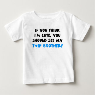If you think I'm cute, should see my twin brother Tee Shirt