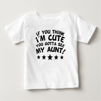 If You Think I'm Cute You Gotta See My Aunt Baby T-Shirt