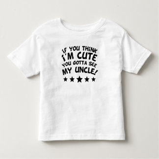 If You Think I'm Cute You Gotta See My Uncle Toddler T-shirt