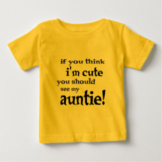 If you think I'm cute you should see my Auntie! Baby T-Shirt