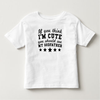 If You Think I'm Cute You Should See My Godfather Toddler T-shirt