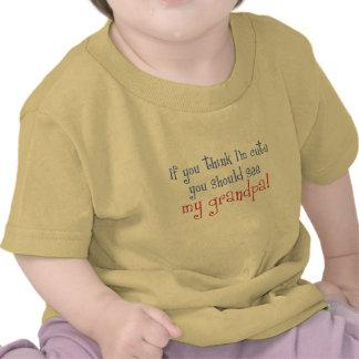 If You Think I'm Cute You Should See My Grandpa! Tee Shirt