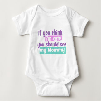 If you think Im Cute You Should See my Mommy Baby Bodysuit