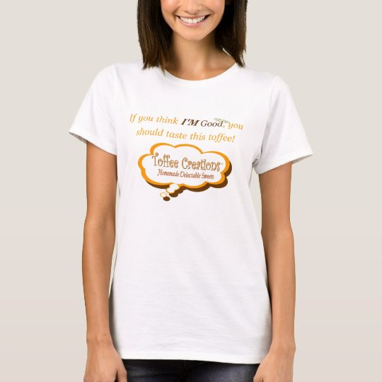 If you think I'M Good... T-Shirt