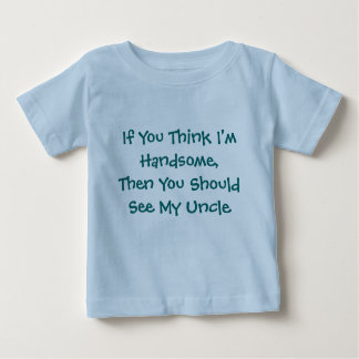 If You Think I'm Handsome,Then You Should See M... Baby T-Shirt