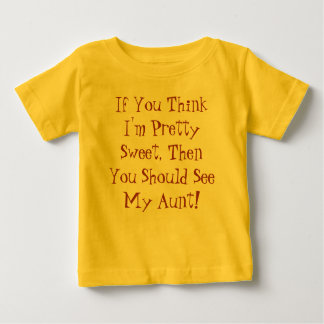 If You Think I'm Pretty Sweet, Then You Should ... Baby T-Shirt